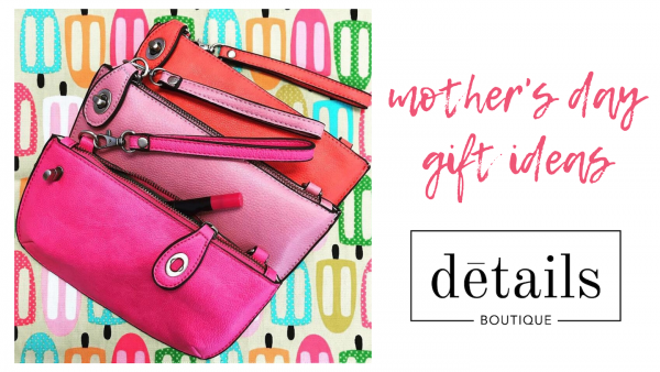 Mother's Day gift ideas from Details Boutique in Cambridge, WI