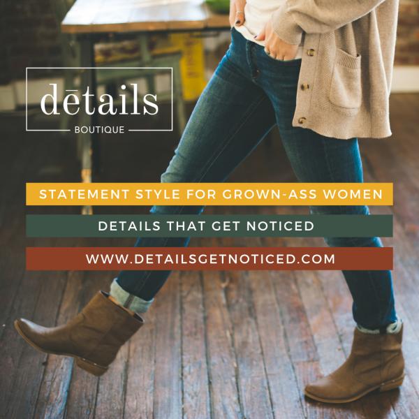 Details Boutique: Statement Style for Grown Ass Women. www.detailsgetnoticed.com