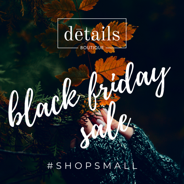 Details Boutique Black Friday Sales www.detailsgetnoticed.com #shopsmall